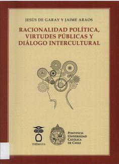 Racionalidad política, virtudes públicas y diálogo intercultural / Jesús de Garay y Jaime Araos [eds.]
