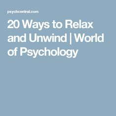 20 Ways to Relax and Unwind | World of Psychology
