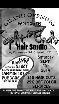 Split Ends Salon Grand Opening!! With Food, Raffles, Dj 007 spinning and JAMMIN 107.7's own PuhBare with a live broadcast... $8 cuts with this flyer!!