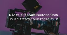 Every filmmaker learns lessons on their first film and every film after that too. Here are five little-known factors that could affect your indie film.