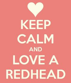 KEEP CALM AND LOVE A REDHEAD. Another original poster design created with the Keep Calm-o-matic. Buy this design or create your own original Keep Calm design now. Natural Red Hair, Natural Redhead, Keep Calm And Love, My Love, Redhead Quotes, Wedding Day Quotes, Red Hair Don't Care, Ginger Girls, Lol
