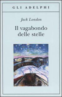 Il vagabondo delle stelle - Jack London Dicembre 2014 Discussione su http://goo.gl/UbU2US