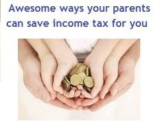 Ways your parents can save income tax for you