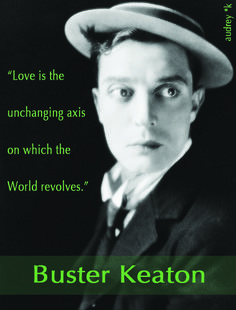 """Love is the unchanging axis on which the World revolves."" -Buster Keaton"