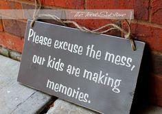 memories are messy ~ messes make memories