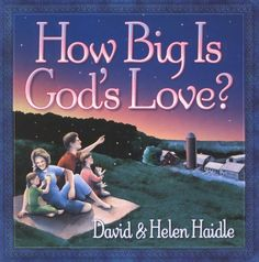 How Big Is God's Love? by Helen Haidle http://www.amazon.com/dp/1565079272/ref=cm_sw_r_pi_dp_jvoBwb19XK668