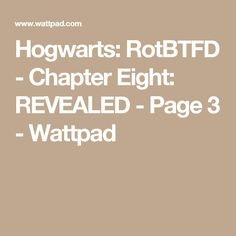 Hogwarts: RotBTFD - Chapter Eight: REVEALED - Page 3 - Wattpad