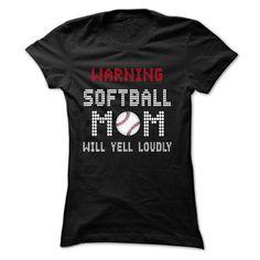 Warning ! SOFTBALL mom will yell loudly ! T Shirt, Hoodie, Sweatshirt