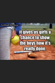 It gives us girls a chance to show the boys how it's really done.