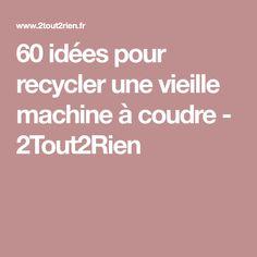 60 idées pour recycler une vieille machine à coudre - 2Tout2Rien