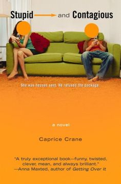 Stupid and Contagious by Caprice Crane....was a FABULOUS book