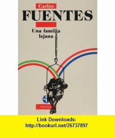 Una familia lejana (Spanish Edition) (9789684110373) Carlos Fuentes , ISBN-10: 9684110375  , ISBN-13: 978-9684110373 ,  , tutorials , pdf , ebook , torrent , downloads , rapidshare , filesonic , hotfile , megaupload , fileserve