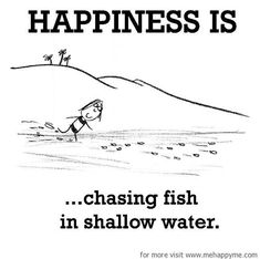 Happiness #164: Happiness is chasing fish in shallow water.