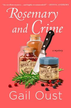 Rosemary and Crime: A Spice Shop Mystery by Gail Oust. Murder comes well-seasoned in this charming mystery featuring a smart and spunky new amateur sleuth, small-town Georgia spice shop owner Piper Prescott. Best Mysteries, Cozy Mysteries, Mystery Novels, Mystery Series, Mystery Thriller, Spice Shop, Crime Books, Fiction Books, Thing 1