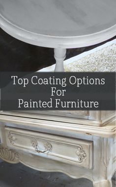 There are a few basic options for top coating your painted furniture. Here is an overview of what the main differences are (for water based furniture paints) View the slideshow below to read more: