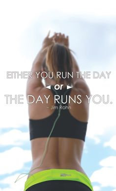 Either you run the day or the day runs you - Jim Rohn #motivation #fitness