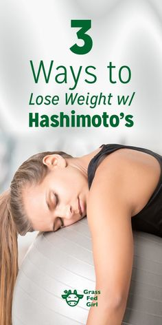 3 Ways to Lose Weight w/Hashimoto's | http://www.grassfedgirl.com/lose-weight-hypothyroidism/