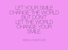 One smile can change someones entire Day…be the reason somebody smiles today :-))  Xoxoxo with Love Eva