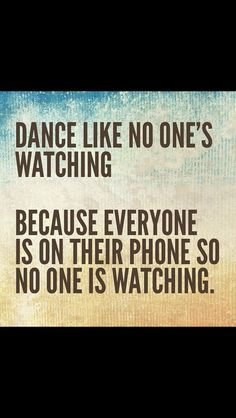 No one is watching. Haha
