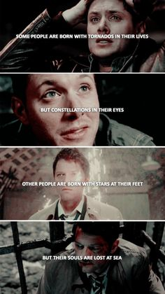 some people are born with tornadoes in their lives but constellations in their eyes other people are born with stars at their feet but their souls are lost at sea #spn #destiel
