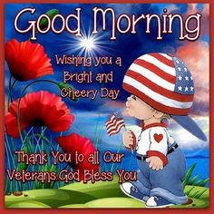 Thank You To All Our Veterans, Good Morning Good Morning Good Night, Good Night Quotes, Good Morning Wishes, Morning Messages, Veterans Pictures, Memorial Day Pictures, Veterans Day Quotes, 4th Of July Images, Sunday Images