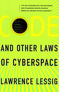 Lawrence Lessig - Code and Other Laws of Cyberspace