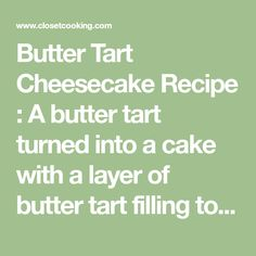 Butter Tart Cheesecake Recipe : A butter tart turned into a cake with a layer of butter tart filling topped with a layer of cheesecake all finished off with a gorgeous warm walnut and raisin caramel sauce! Tart Filling, Butter Tarts, Cheesecake Recipes, Raisin, Caramel, Warm, Sticky Toffee, Candy, Fudge