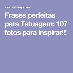 Frases perfeitas para Tatuagem: 107 fotos para inspirar!!!