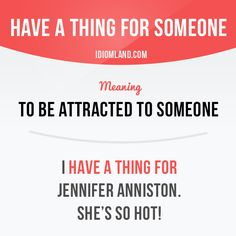 """Have a thing for someone"" means ""to be attracted to someone"". Example: I have a…"