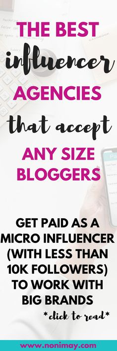 The best influencer agencies that accept any size bloggers. Get paid as a micro influencer with less than 10.000 followers to work with brands and make money blogging. A list of 50+ recommended paid blogger networks to join. Want to find advertisers and sponsors for your blog? Sign up for these blogging networks for free and earn. Influencer agencies connect brands with bloggers and help you earn money blogging. #blogging #money #income #onlineincome