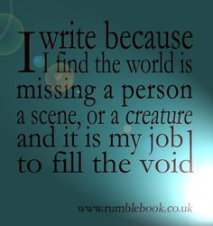 I write because......it fills me up and makes me giddy. without writing I feel sad and cluttered with ideas.