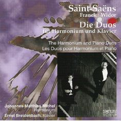 Saint-Saëns, Franck and Widor: The Duos for Harmonium and Piano. Johannes Matthias Michel - Harmonium. Ernst Breidenbach - Piano.