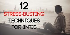 12 Stress-Busting Techniques for INTJs