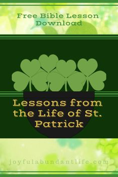 Lessons from the life of St. Patrick and Free Bible Lesson Download – JOYFUL ABUNDANT LIFE