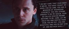 """Submission: """"I do not care that your body is weak. You have fought so hard, for so long. You are a warrior of Asgardian strength. You are strong enough to be my queen. Your so called disease means nothing to me. Come. Let me hold you and soothe your pain. You my pet, you are beautiful and you do not give up, and neither shall I."""""""