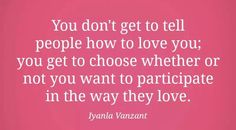 You don't get to tell people how to love you