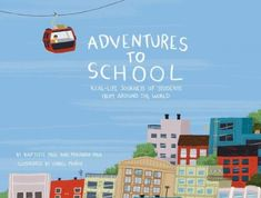 The Hardcover of the Adventures to School: Real-Life Journeys of Students from Around the World by Miranda Paul, Baptiste Paul, Isabel Munoz The New School, New School Year, First Day Of School, Back To School, Bee Book, Kids Around The World, Classroom Community, Read Aloud, Travel With Kids