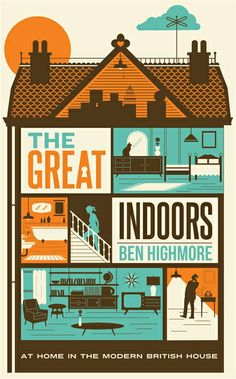 The Great Indoors by Ben Highmore: A field guide to the private life of the family home in the twentieth century: a social, cultural and personal history.