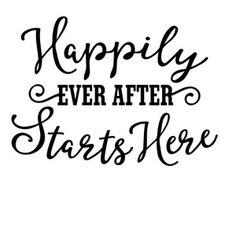 Silhouette Design Store: Happily Ever After Starts Here Silhouette Cameo Projects, Silhouette Design, Cricut Wedding, Wedding Wording, Sign Quotes, Love Quotes, Funny Aprons, Cricut Tutorials, Printable Quotes