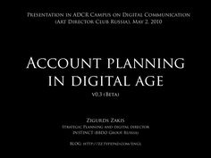 Account Planning in Digital Age by Zigurds Zakis via slideshare