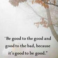 """""""Be good to the good and good to the bad, because it's good to be good."""" Lao Tzu #quote #laotzu"""