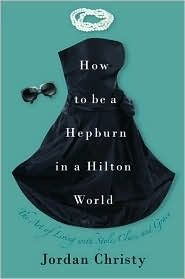 How to Be a Hepburn in a Hilton World by Jordan Christy is the best non-fiction book ever.