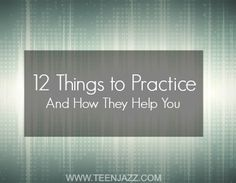12 Things to Practice and How They Help You | Teen Jazz