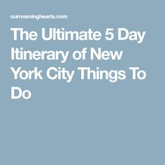The Ultimate 5 Day Itinerary of New York City Things To Do