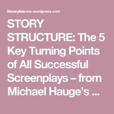 STORY STRUCTURE: The 5 Key Turning Points of All Successful Screenplays – from Michael Hauge's Story Mastery | Literary Liaisons