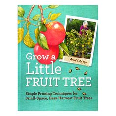 Grow a Little Fruit Tree provides a timed pruning plan and simple maintenance guidelines that will help keep your fruit trees small and manageable, 168 pages.