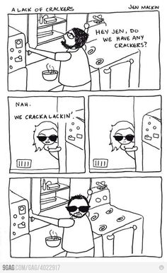 Don't know why this makes me giggle so......Crackalacking