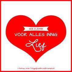 Heb elkaar vóór alles innig lief. 1 Petrus 4:8a  #Liefde, #Wijsheid  https://www.dagelijksebroodkruimels.nl/1-petrus-4-8a/
