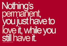 Nothing's permanent