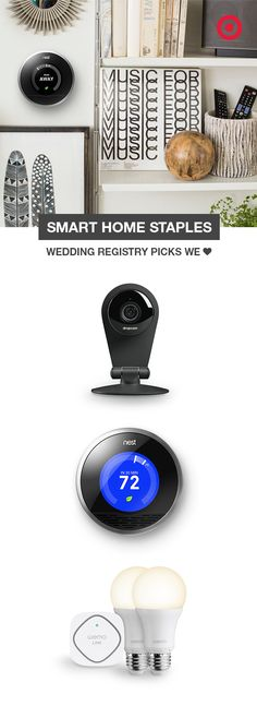 Smart home gadgets are safe, simple, efficient and can even help cut down your energy bill. Add savvy must-haves to your wedding registry with a Dropcam security system, a Nest learning thermostat, and WeMo LED bulbs.